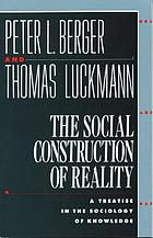 The social construction of reality; a treatise in the sociology of knowledge