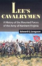 Lee's cavalrymen : a history of the mounted forces of the Army of Northern Virginia, 1861-1865