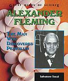 Alexander Fleming : the man who discovered penicillin