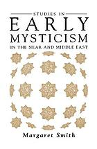 The way of the mystics : the early Christian mystics and the rise of the Sūfīs