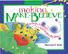 Making make-believe : fun props, costumes, and creative play ideas