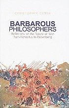 Barbarous philosophers : reflections on the nature of war from Heraclitus to Heisenberg