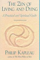 The Zen of living and dying : a practical and spiritual guide