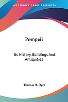 Pompeii. Its history, buildings, and antiquities. An account of the destruction of the city, with a full description of the remains, and of the recent excavations, and also an itinerary for visitors