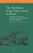 The revelation of the name YHWH to Moses : perspectives from Judaism, the pagan Graeco-Roman world, and early Christianity