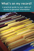 What's on my record? : a practical guide to your rights of access to personal information