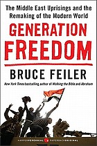 Generation freedom : the Middle East uprisings and the remaking of the modern world