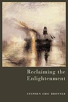 Reclaiming the enlightenment : toward a politics of radical engagement