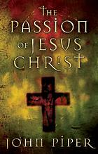 The Passion of Jesus Christ : fifty reasons why He came to die