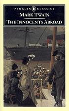 The innocents abroad, or, The new pilgrims' progress : being some account of the steamship Quaker City's pleasure excursion to Europe and the Holy Land