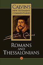 Calvin's commentaries / The Epistles of Paul the Apostle to the Romans and to the Thessalonians / transl. Ross Mackenzie
