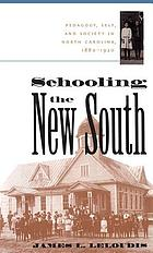 Schooling the New South : pedagogy, self, and society in North Carolina, 1880-1920