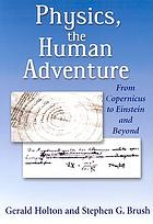 Physics, the human adventure : from Copernicus to Einstein and beyond