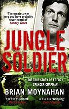 Jungle soldier : the true story of Freddy Spencer Chapman