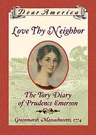 Love thy neighbor : the Tory diary of Prudence Emerson