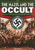 The Nazis and the occult : the dark forces unleashed by the Third Reich