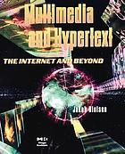 Multimedia and Hypertext : the Internet and beyond