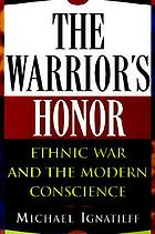 The warrior's honor : ethnic war and the modern conscience