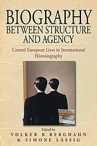 Biography between structure and agency : Central European lives in international historiography