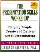 The presentation skills workshop : helping people create and deliver great presentations