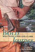 Bold journey : west with Lewis and Clark : a novel