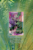 The divine art of living : selections from the writings of Bahá'ulláh, the Báb, and ʻAbdu'l-Bahá