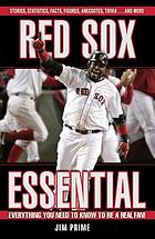 Red Sox essential : everything you need to know to be a real fan