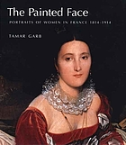 The painted face : portraits of women in France, 1814-1914