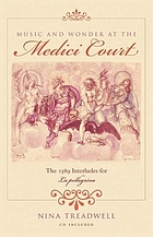Music and wonder at the Medici court : the 1589 interludes for La pellegrinaThe Pellegrina Project a companion to Music and wonder at the Medici court, the 1589 interludes for La pellegrina, by Nina TreadwellMusic and wonder at the Medici court the 1589 interludes for La pellegrina