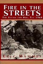 Fire in the streets : the battle for Hue, Tet 1968