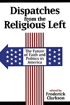 Dispatches from the religious left the future of faith and politics in America