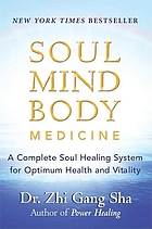 Soul mind body medicine : a complete soul healing system for optimum health and vitality