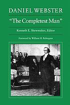"""Daniel Webster, """"the completest man"""""""