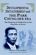 Developmental dictatorship and the Park Chung-hee era : the shaping of modernity in the Republic of Korea
