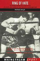 Ring of hate : the Brown Bomber and Hitler's Hero - Joe Louis v. Max Schmeling and the bitter propaganda war