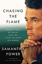 Chasing the flame : Sergio Vieira de Mello and the fight to save the world