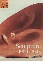 Sculpture 1900-1945 : after Rodin