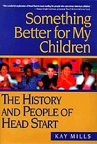 Something better for my children : the history and people of Head Start