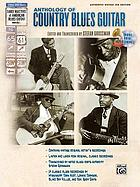The anthology of country blues guitar : featuring Mississippi John Hurt, Rev. Gary Davis, Blind Boy Fuller & Lonnie Johnson