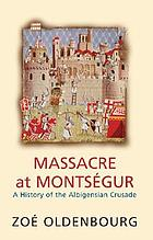 Massacre at Montségur; a history of the Albigensian Crusade