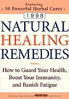 Natural healing remedies : how to guard your health, boost your immunity, and banish fatigue