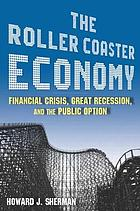 The roller coaster economy : financial crisis, great recession, and the public option