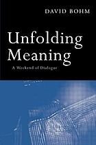 Unfolding meaning : a weekend of dialogue with David BohmUnfolding meaning : a weekend of dialogue with David Bohm