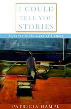 I could tell you stories : sojourns in the land of memory