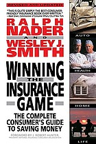 Winning the insurance game : the complete consumer's guide to saving money