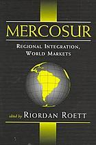 Mercosur : regional integration, world markets