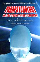 Parapsychology in the twenty-first century : essays on the future of psychical research