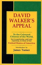 David Walker's appeal, in four articles : together with a preamble, to the coloured citizens of the world, but in particular, and very expressly, to those of the United States of America : third and last edition, revised and published by David Walker, 1830