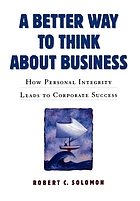 A better way to think about business : how personal integrity leads to corporate success