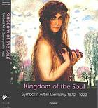 Kingdom of the soul : symbolist art in Germany, 1870-1920